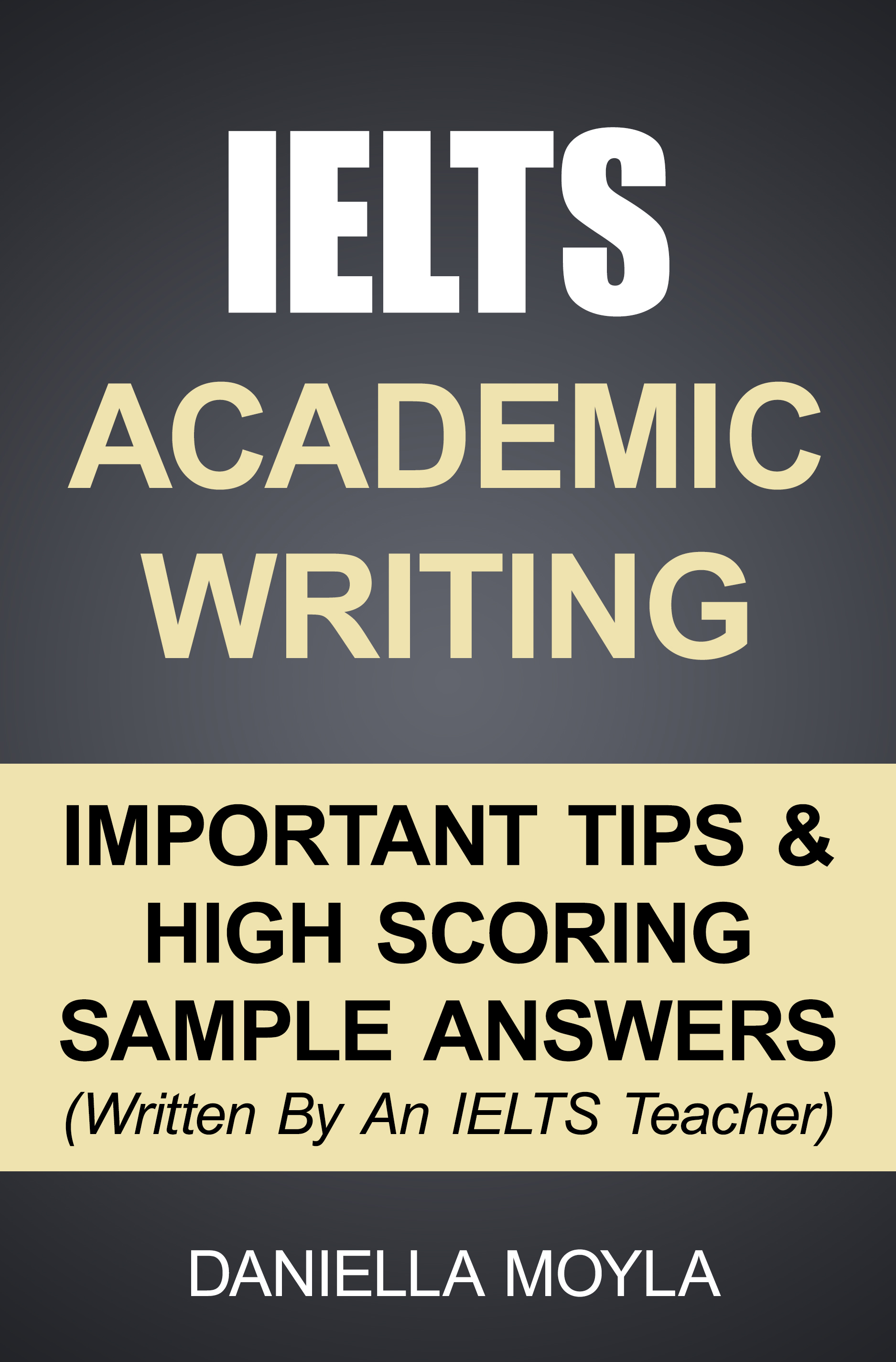 Ielts Academic Writing Important Tips High Scoring Sample Answers An Ebook By Daniella Moyla