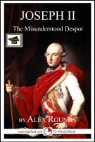 Alex Rounds - Joseph II of Austria: The Misunderstood Despot: Educational Version