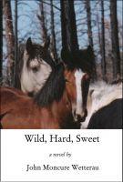 John Moncure Wetterau - Wild, Hard, Sweet