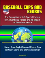 Baseball Caps and Beards: The Perception of U.S. Special Forces by Conventional