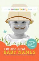 Pamela Redmond Satran - The Nameberry Guide to Off-the-Grid Baby Names