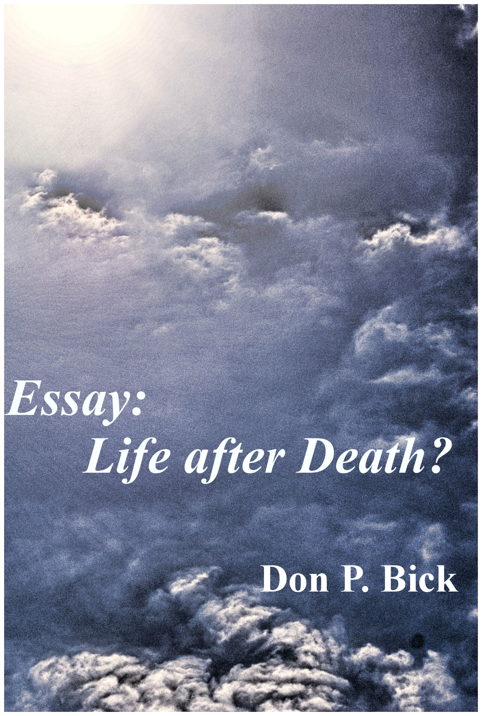 life after death essay paper Life after death limited time offer at lots of essayscom we have made a special deal with a well known professional research paper company to offer you up to 15 professional research papers per month for just $2995.