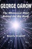 Beverly Orndorff - George Gamow: The Whimsical Mind Behind the Big Bang