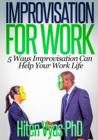 Hiten Vyas - Improvisation For Work – 5 Ways Improvisation Can Help Your Work Life