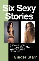 Ginger Starr - Six Sexy Stories: Erotica by Ginger Starr