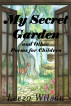 My Secret Garden and Other Poems for Children by Leeza Wilson