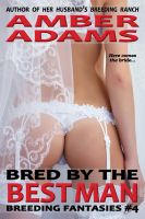 Amber Adams - Bred By The Best Man (Breeding Fantasies)