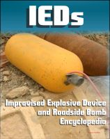 Progressive Management - 21st Century IED and Roadside Bomb Encyclopedia: The Fight Against Improvised Explosive Devices in Afghanistan and Iraq, Plus the Convoy Survivability Training Guide
