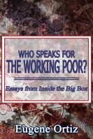 Eugene Ortiz - Who Speaks for The Working Poor? Essays from Inside The Big Box