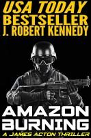 J. Robert Kennedy - Amazon Burning (A James Acton Thriller, Book #10)