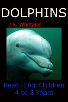 J. R. Whittaker - Dolphins (Read it book for Children 4 to 8 years)