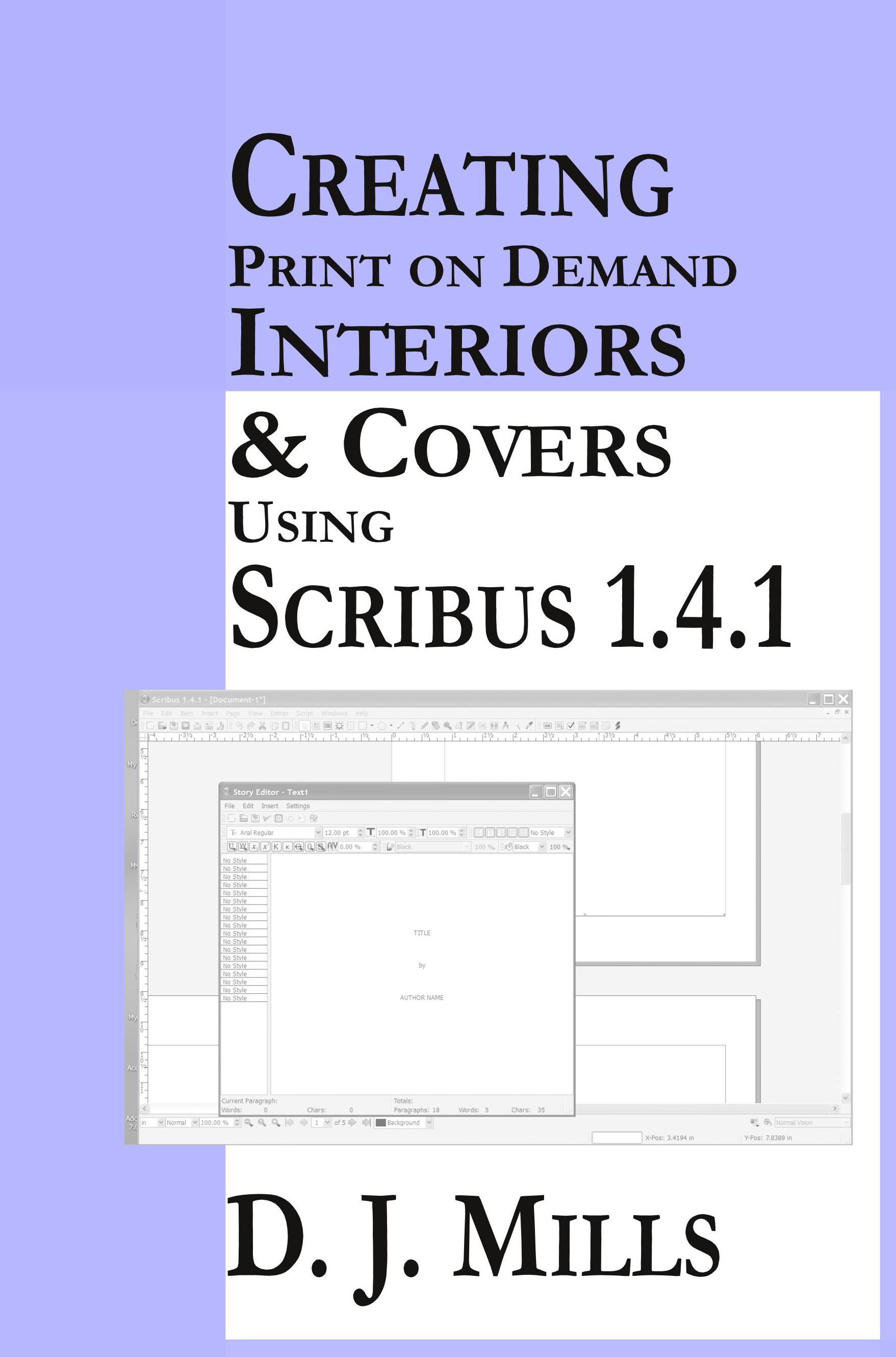 Creating Print On Demand Interiors & Covers Using Scribus 1 4 1, an Ebook  by D J Mills