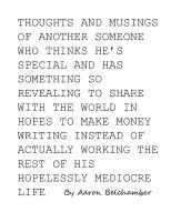 Aaron Belchamber - Thoughts and Musings of Another Someone Who Thinks He's Special and Has Something So Revealing to Share With the World in Hopes To Make Money Writing Instead of Actually Working the Rest of His Hopelessly Mediocre Life