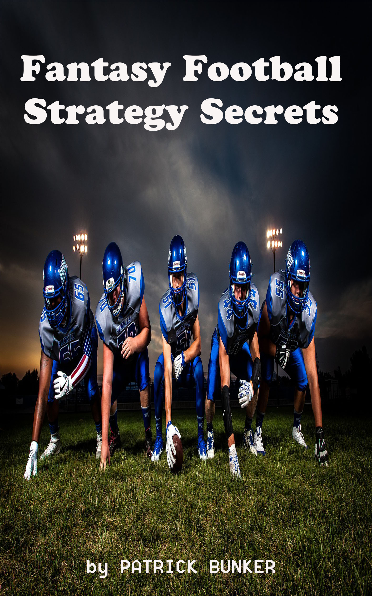 Fantasy Football Strategy Secrets, an Ebook by Patrick Bunker