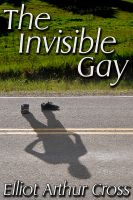 Elliot Arthur Cross - The Invisible Gay