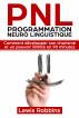 PNL Programmation Neuro Linguistique: Comment développer son charisme et un pouvoir illimité en 90 minutes by Lewis Robbins