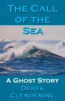 Derek Clendening - The Call of the Sea: A Ghost Story