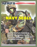 Progressive Management - 21st Century Essential Guide to U.S. Navy SEALs (Sea, Air, Land), Special Warfare Command, Special Operations Forces, Training, Weapons, Tactics, Dogs, Vehicles, History, bin Laden Killing