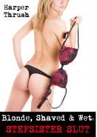 Harper Thrush - Blonde, Shaved & Wet: Stepsister Slut