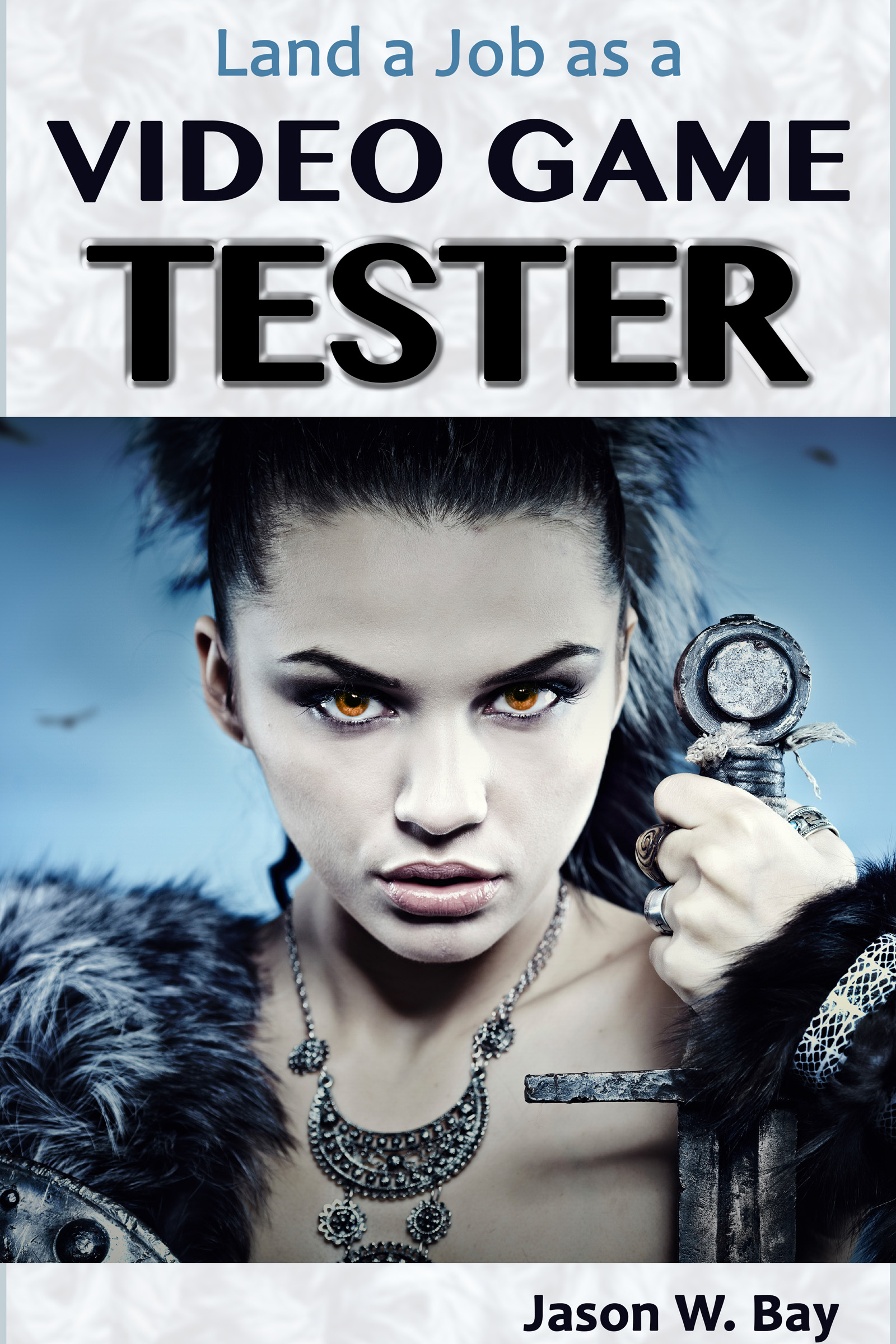 Land A Job As Video Game Tester An Ebook By Jason W Bay