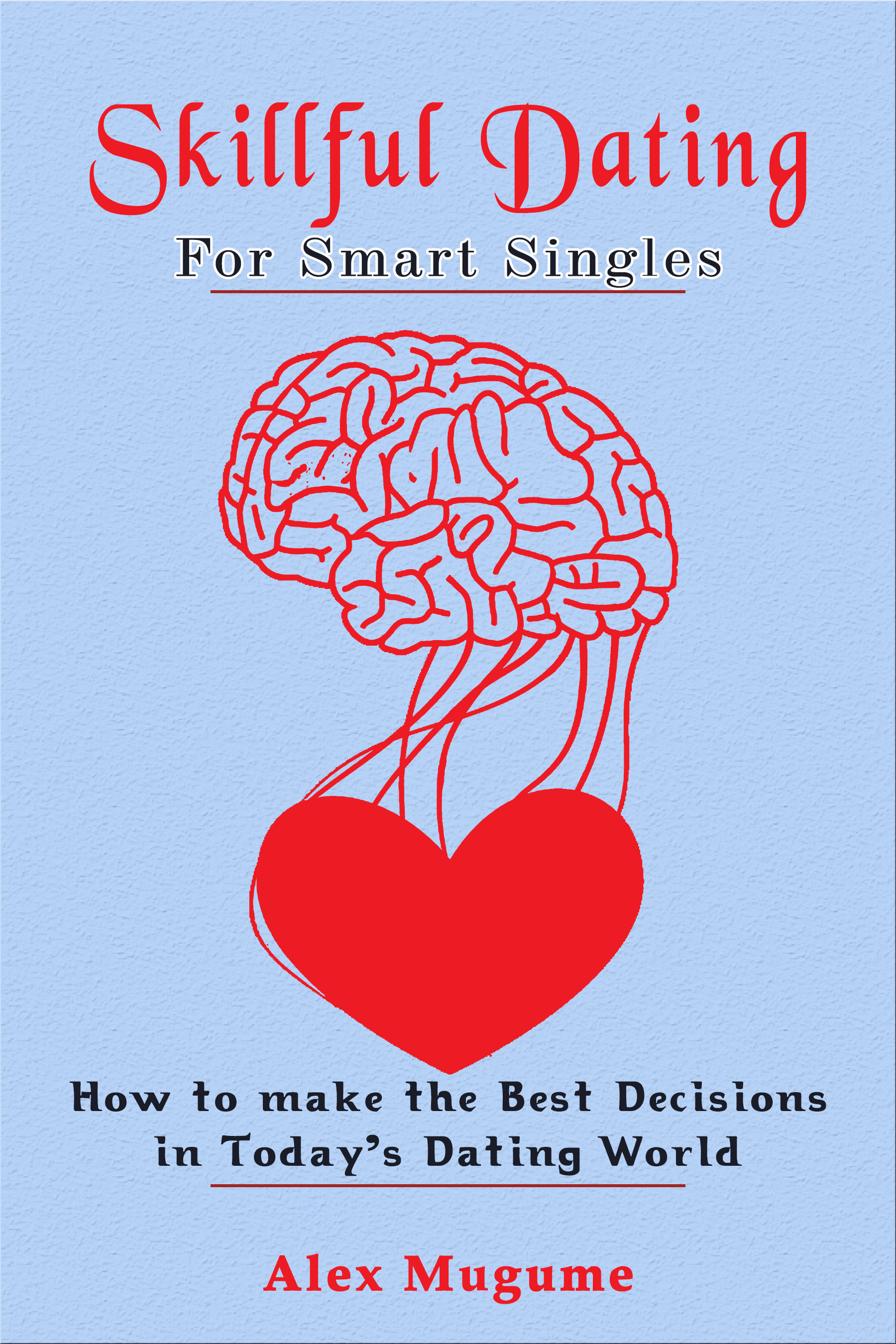 Skillful Dating For Smart Singles, an Ebook by Alex Mugume