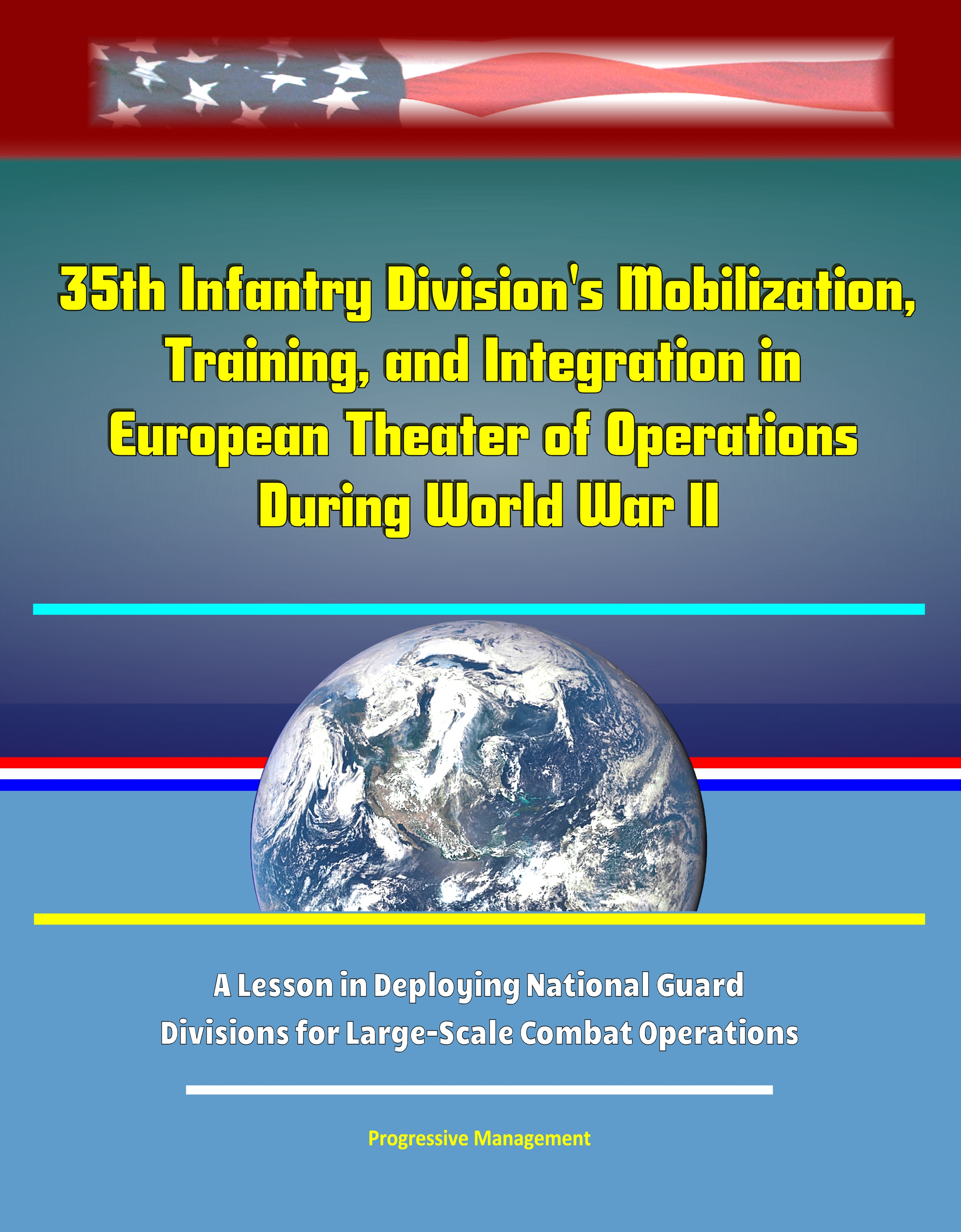 35th Infantry Division's Mobilization, Training, and Integration in  European Theater of Operations During World War II: A Lesson in Deploying  National