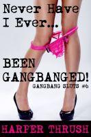 Harper Thrush - Never Have I Ever... Been Gangbanged! (Gangbang Sluts #6)