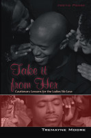 Tremayne Moore - Take It From Her: Cautionary Lessons For The Ladies We Love