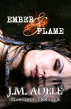 Ember & Flame by J.M. Adele