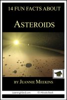 Jeannie Meekins - 14 Fun Facts About Asteroids: Educational Version