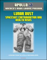 Progressive Management - Apollo and America's Moon Landing Program - Lunar Dust and Astronaut Spacesuit Contamination, Lessons from the Apollo Moonwalkers, Evaluation of Health Risks to Future Lunar Explorers