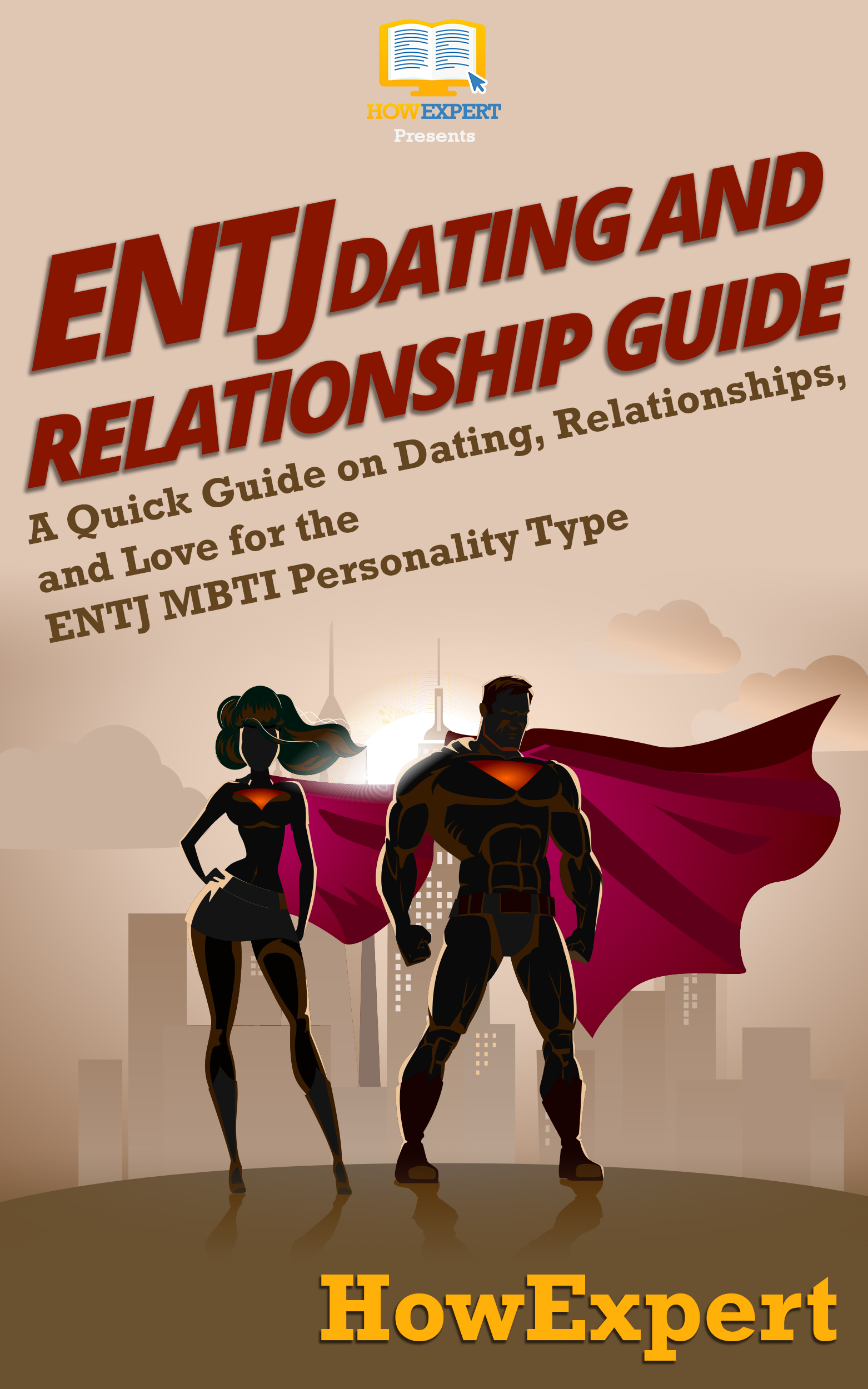 ENTJ Dating and Relationships Guide: A Quick Guide on Dating,  Relationships, and Love for the ENTJ MBTI Personality Type, an Ebook by  HowExpert