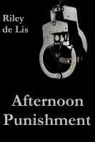 Riley de Lis - Afternoon Punishment (A BDSM Erotica)