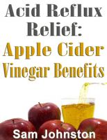 Smashwords – Acid Reflux Relief - Apple Cider Vinegar
