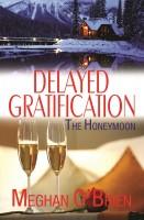Meghan O'Brien - Delayed Gratification: The Honeymoon