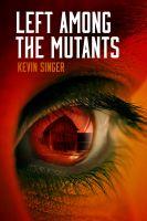 Kevin Singer - Left Among the Mutants