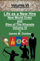 James M. Dosher - Life as a New Hire, New World Order and Rise of The Khanate, Volume VI
