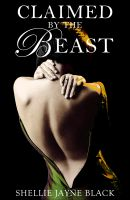 Shellie Jayne Black - Claimed by the Beast (Marked by the Beast Erotica Series)