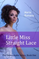 Maria Romana - Little Miss Straight Lace, Book One of the Unbreakable Series (Free Romantic Suspense)