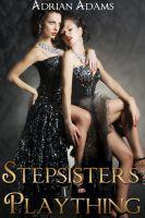 Adrian Adams - Stepsisters' Plaything (A Futanari Cinderella Story #1)