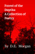 Forest of the Depths: A Collection of Poems by D.E. Morgan