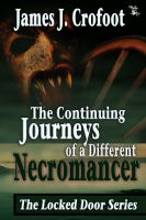 James J. Crofoot - The Continuing Journeys of a Different Necromancer - Book Two