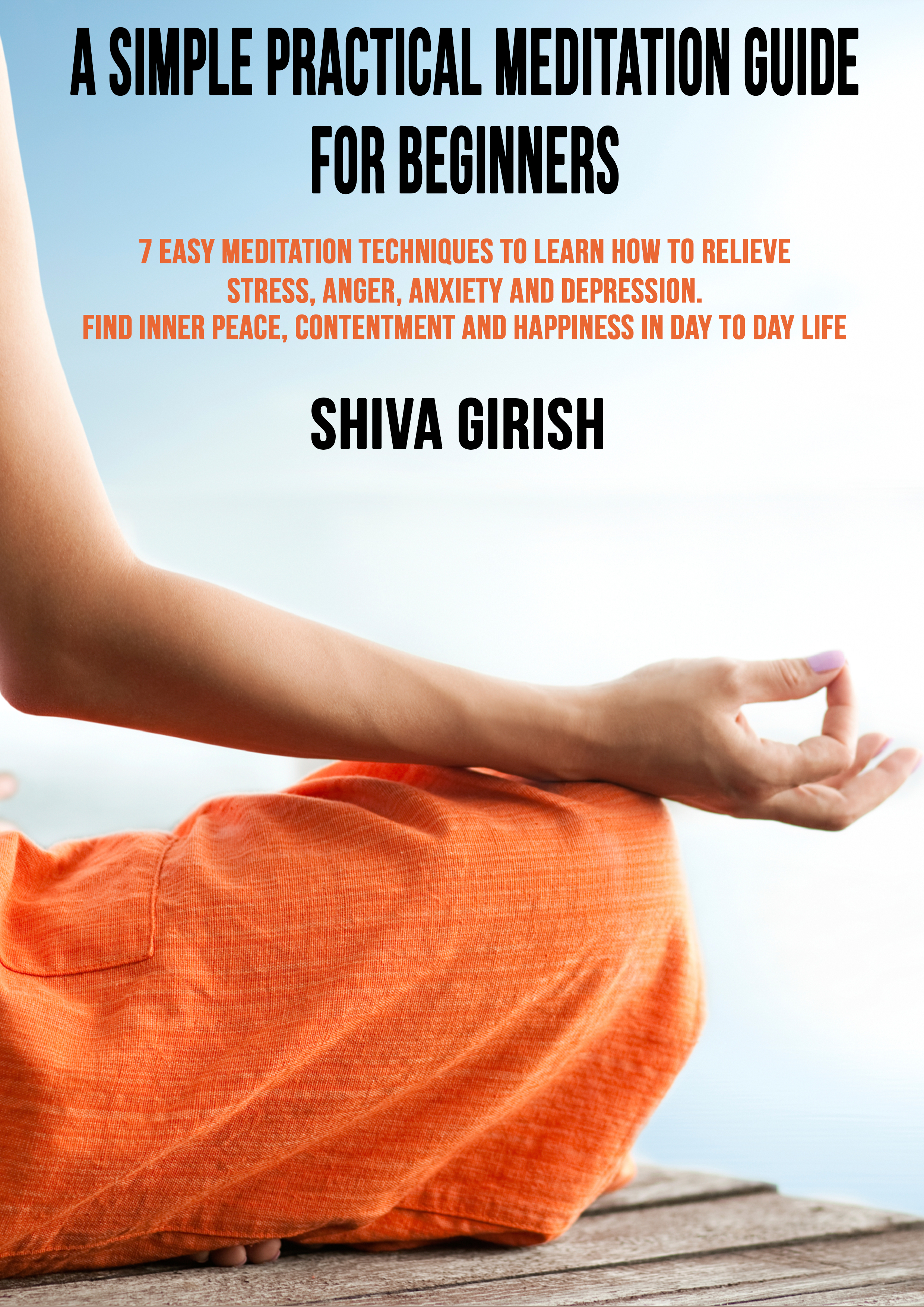 Smashwords A Simple Practical Meditation Guide For Beginners 7 Easy Yoga Meditation Techniques To Learn How To Strengthen Your Immunity Naturally Relieve Stress Anger Anxiety And Depression Find Inner Peace