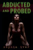 Sophia Iver - Abducted and Probed (Reluctant Alien Tentacle Impregnation Breeding Erotica)