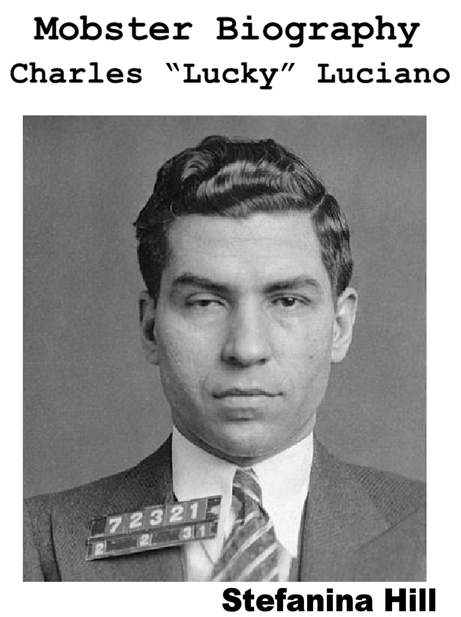 biography of charles lucky luciano essay Finally, with persuasion from lucky luciano and thinking he had made a deal to serve only a short prison sentence, lepke made an agreement with the noted radio and newspaper columnist, walter winchell, to turn himself in j edgar hoover, of the federal bureau of investigation, approved the surrender arrangement.