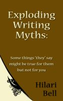 """Hilari Bell - Exploding Writing Myths: Some things """"they"""" say might be true for them but not for you"""