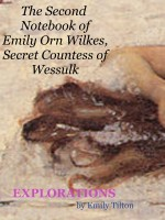 Emily Tilton - Explorations: The Second Notebook of Emily Orn Wilkes, Secret Countess of Wessulk