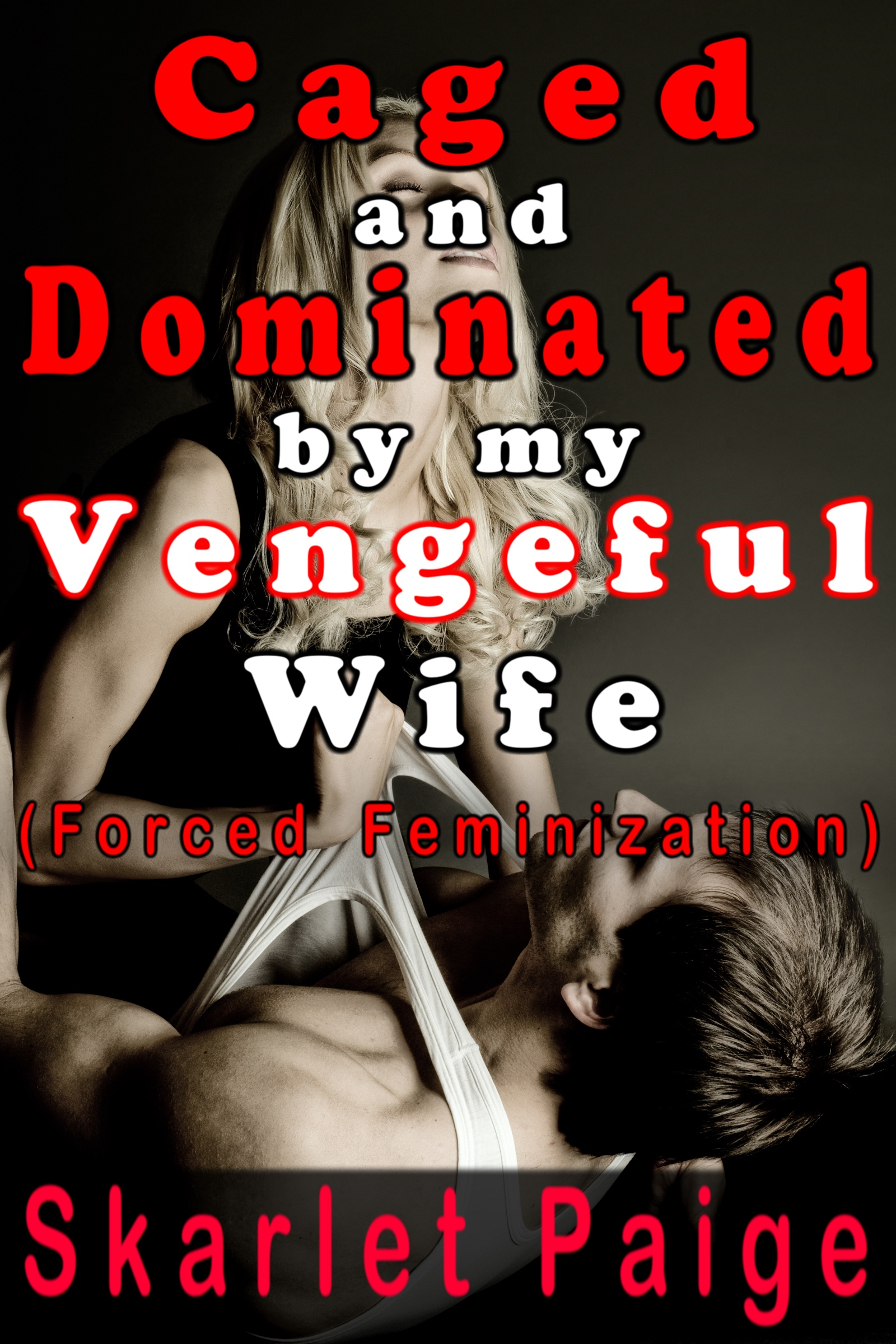Caged and Dominated by My Vengeful Wife: Forced Feminization