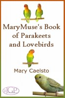 Mary Caelsto - MaryMuse's Book of Parakeets and Lovebirds