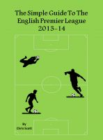 Chris Scott - The Simple Guide To The English Premier League 2013-14